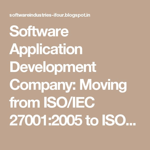 Software Application Development Company: Moving from ISO/IEC 27001:2005 to ISO/IEC 27001:2013 - Part 1 #SoftwareCompanyInIndia #CustomSoftwareCompanyIndia #CustomSoftwareDevelopmentCompanyIndia #SoftwareConsultancyIndia #OffshoreSoftwareDevelopmentCompanyIndia