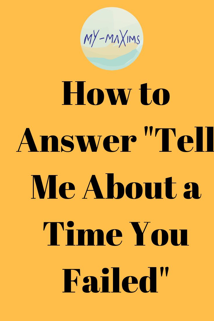 How To Answer Tell Me About A Time You Failed Question Job Interview Answers Interview Questions And Answers Job Interview Advice