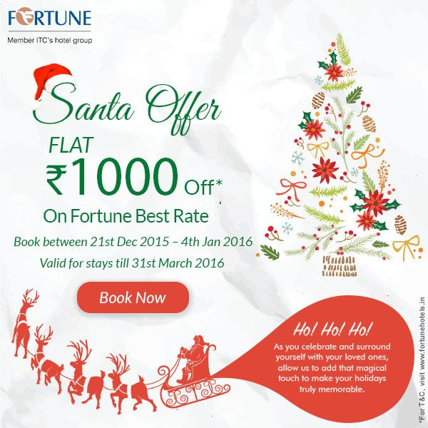 ‪#‎SantaOffer‬ brings to you 15 days of Christmas! Book now & get flat Rs. 1000 off* on Fortune Best Rate. Booking period: 21st Dec 2015 – 4th Jan 2016 Stay period: Till 31st March 2016