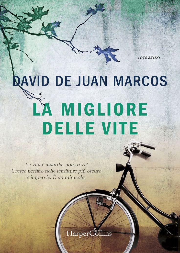 """06/04/2017 • Esce """"La migliore delle vite"""" di David Juan Marcos edito da HarperCollins Italia"""