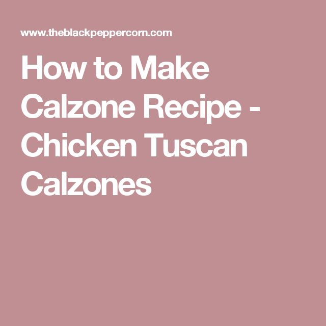 How to Make Calzone Recipe - Chicken Tuscan Calzones