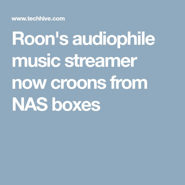 Roon's audiophile music streamer now croons from NAS boxes