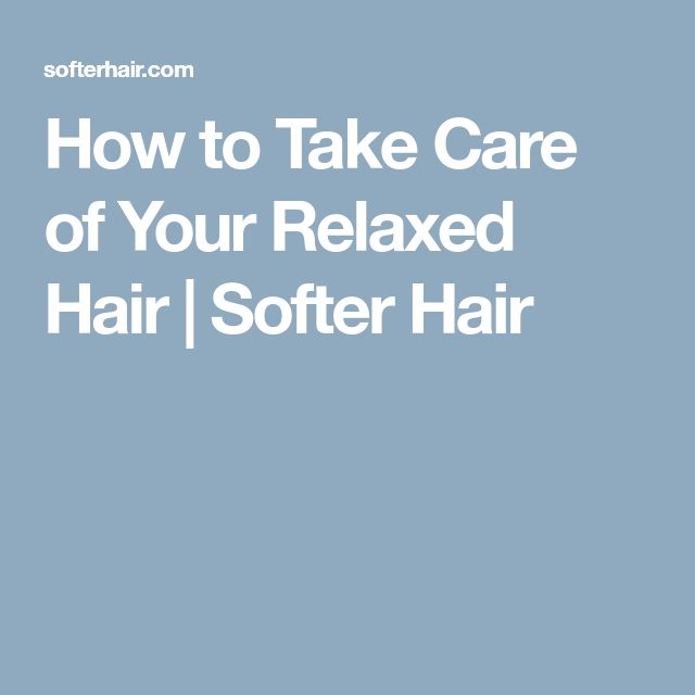 How to Take Care of Your Relaxed Hair | Softer Hair