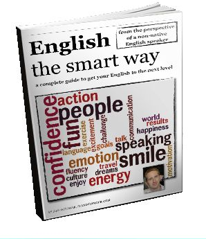 The guide English the Smart Way contains ideas, techniques, learning tips and resources I have found really useful, effective and have been using myself throughout my own learning process. The ebook is here for you completely FREE for a limited time!