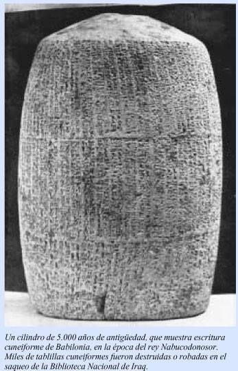 Cilindro de Babilonia con escritura cuneiforme de 5000 años de antigüedad -Destruido junto con otros grandes tesoros durante el saqueo por los norteamericanos durante la II guerra del golfo a la biblioteca nacional de Iraq -