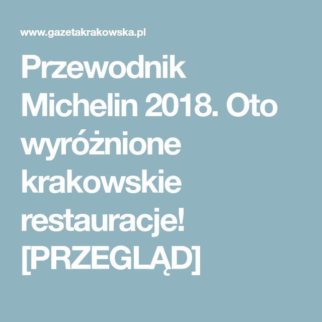 Przewodnik Michelin 2018. Oto wyróżnione krakowskie restauracje! [PRZEGLĄD]