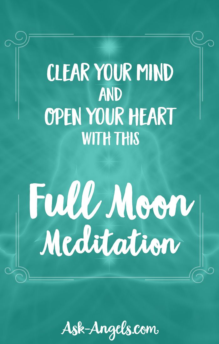 Clear Your Mind and Open Your Heart with this Full Moon Meditation