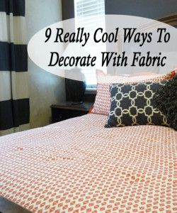 9 Ways to decorate with fabric, even if you don't sew. Lots of tutorials