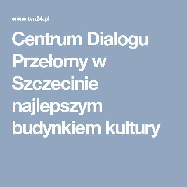 Centrum Dialogu Przełomy w Szczecinie najlepszym budynkiem kultury