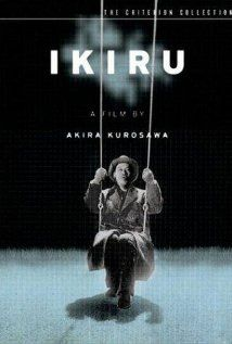 Ikiru - When a stoic government official (Takashi Shimura) in post-war Japan learns he has terminal cancer, he suddenly realizes he