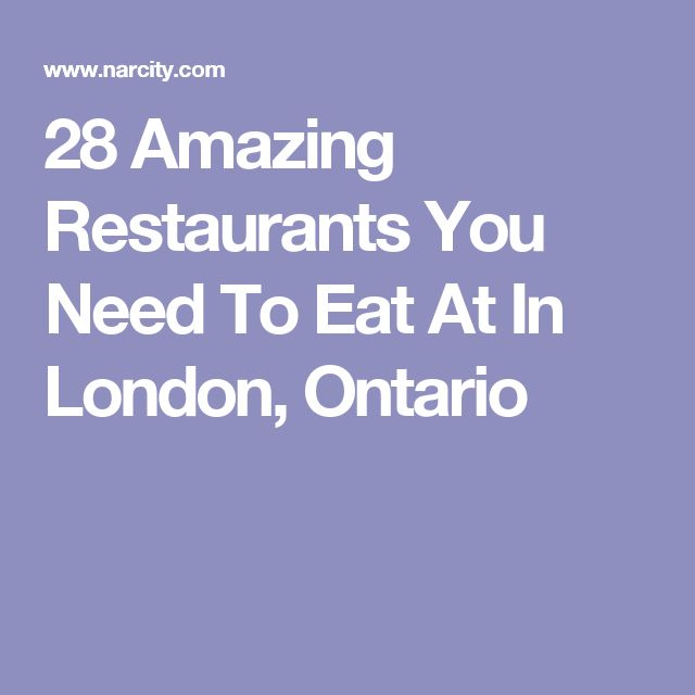 28 Amazing Restaurants You Need To Eat At In London, Ontario