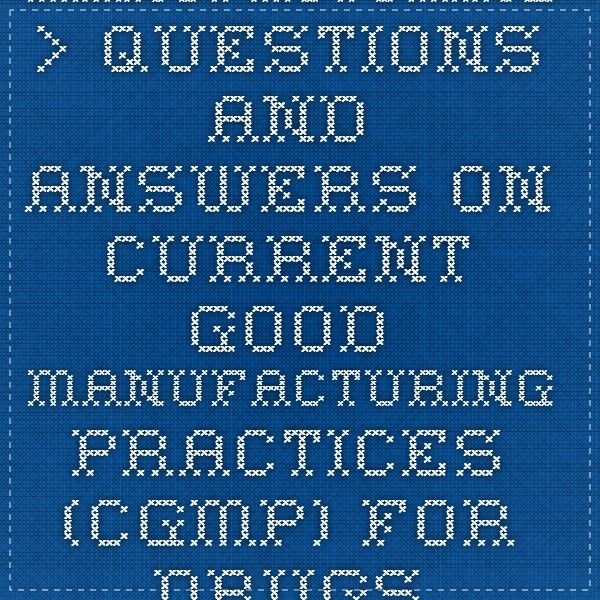 Manufacturing > Questions and Answers on Current Good Manufacturing Practices (CGMP) for Drugs
