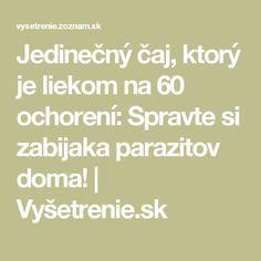 Jedinečný čaj, ktorý je liekom na 60 ochorení: Spravte si zabijaka parazitov doma! | Vyšetrenie.sk