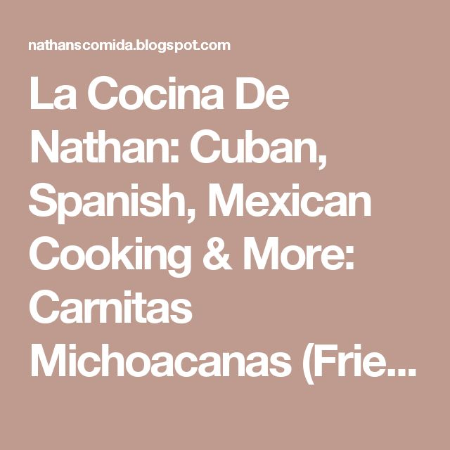 "La Cocina De Nathan: Cuban, Spanish, Mexican Cooking & More: Carnitas Michoacanas (Fried Meat ""Michoacan"" Style?)"