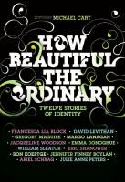 How beautiful the ordinary : twelve stories of identity / edited by Michael Cart.
