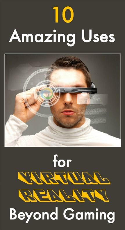 10 Amazing Uses for Virtual Reality Beyond Gaming  http://www.wonderoftech.com/virtual-reality-uses/