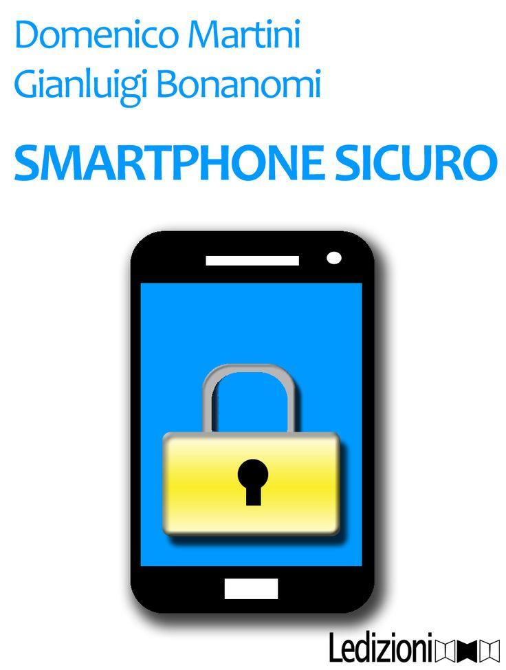 Smartphone sicuro (www.ledizioni.it/prodotto/smartphone-sicuro)