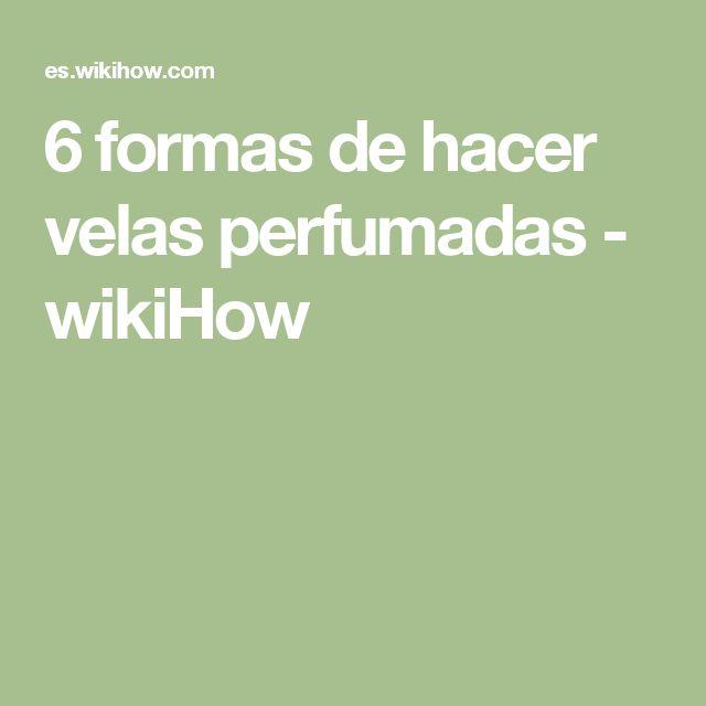 6 formas de hacer velas perfumadas - wikiHow