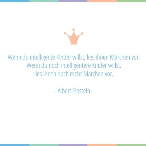 """""""Wenn du intelligente Kinder willst, lies ihnen Märchen vor. Wenn du noch intelligentere Kinder willst, lies ihnen noch mehr Märchen vor."""" - Albert Einstein"""