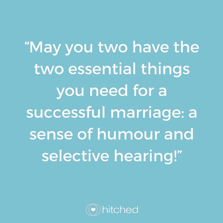 """""""May you two have the two essential things you need for a successful marriage: a sense of humour and selective hearing!"""""""