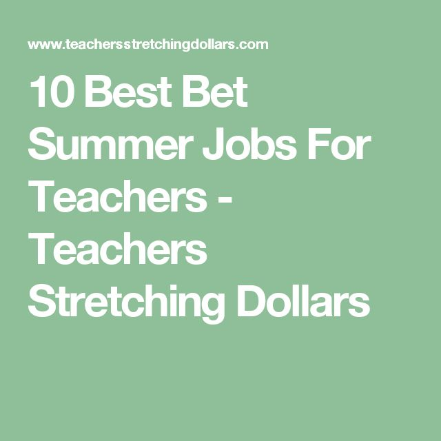 10 Best Bet Summer Jobs For Teachers - Teachers Stretching Dollars