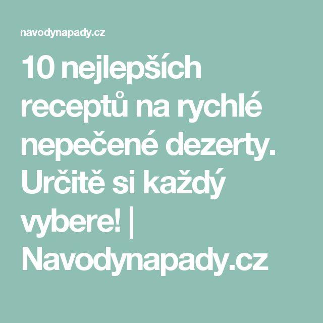 10 nejlepších receptů na rychlé nepečené dezerty. Určitě si každý vybere! | Navodynapady.cz