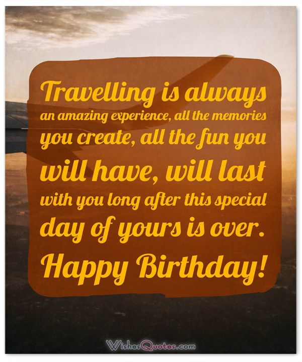 Birthday Wishes For A Friend Who Is Traveling By