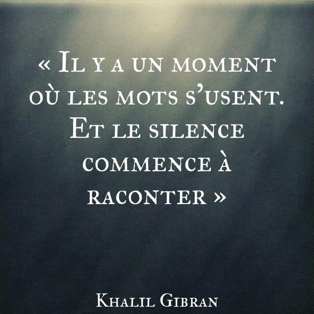 « Il y a un moment où les mots s'usent. Et le silence commence à raconter » Khalil Gibran