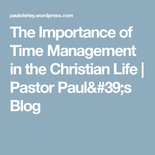 The Importance of Time Management in the Christian Life   Pastor Paul's Blog
