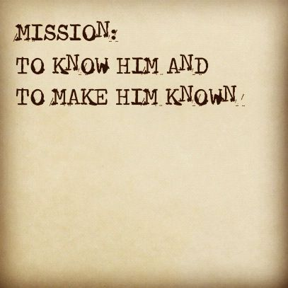 """That I may know him (the Lord Jesus Christ), and the power of his resurrection..."" Philippians 3:10 my mission."