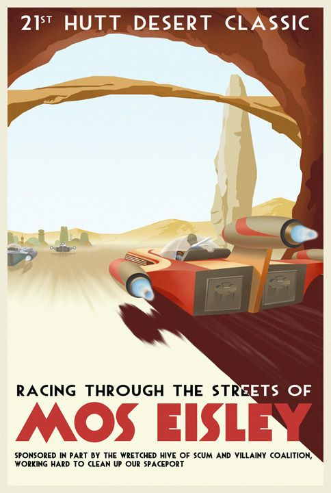 21st Hutt Desert Classic | Racing through the streets of Mos Eisley.    (Star Wars Travel Posters series from Steve Thomas)