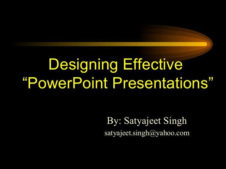 how-to-make-effective-presentation by Satyajeet Singh via Slideshare