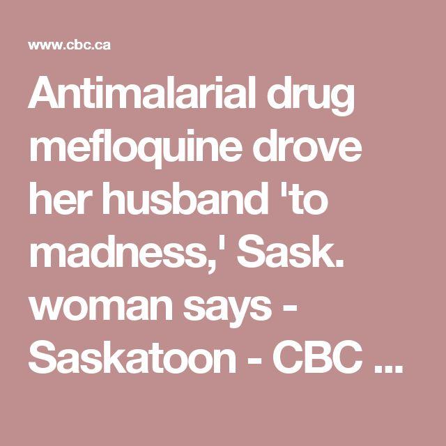 Antimalarial drug mefloquine drove her husband 'to madness,' Sask. woman says - Saskatoon - CBC News