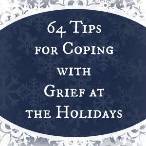 64 Tips for Coping with Grief at the Holidays -