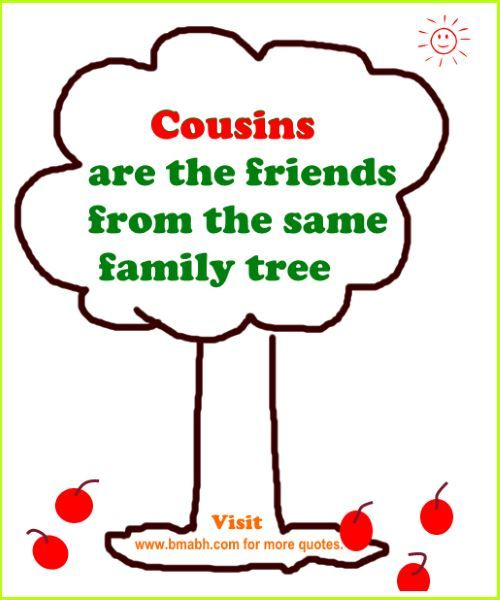 Best Cousin Quotes And Sayings with beautiful pictures on www.bmabh.com - Cousins are the friends from the same family tree. Follow us at https://www.pinterest.com/bmabh/ for more awesome quotes.