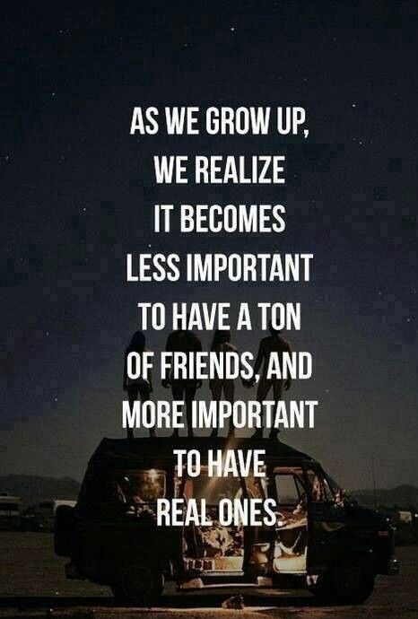 As we grow up, we realize it becomes less important to have a ton of friends, and more important to have real ones!