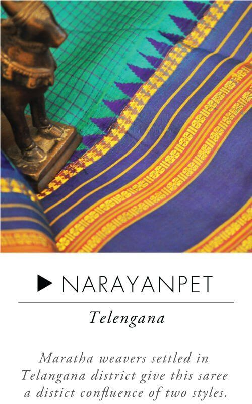 Narayanpet - Handloom sarees are lifetime possessions.When it comes to everyday wear, take your pick from attractive cotton sarees like Mangalgiri, Sambalpuri or a Madurai. Simple yet elegant, these sarees are lightweight and comfortable. While Ilkal sarees are subtle, simple and delicately intricate, Kosa sarees depict stories from mythological and historical times. If u r looking to buy an iconic South Indian saree,Kerala Kasavu which is classy, graceful and simple is a great choice.