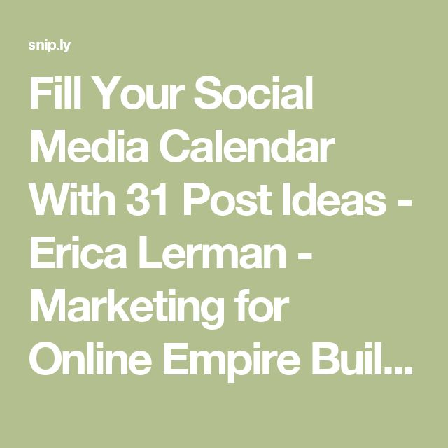 Fill Your Social Media Calendar With 31 Post Ideas - Erica Lerman - Marketing for Online Empire Builders