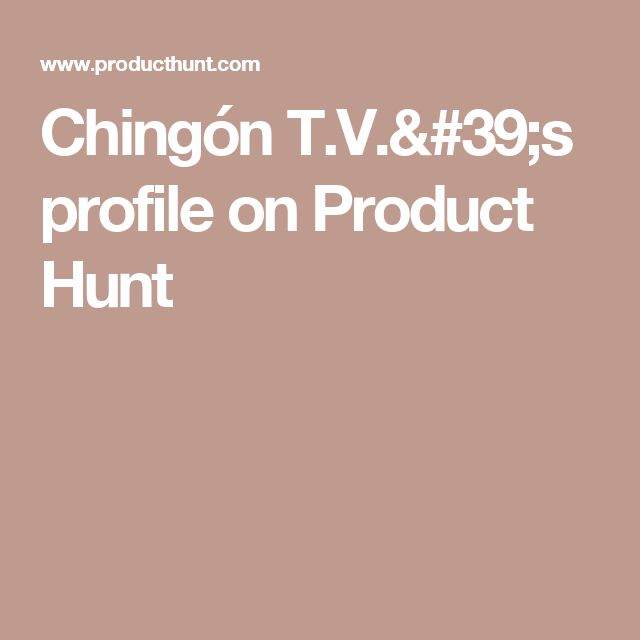 Chingón T.V.'s profile on Product Hunt