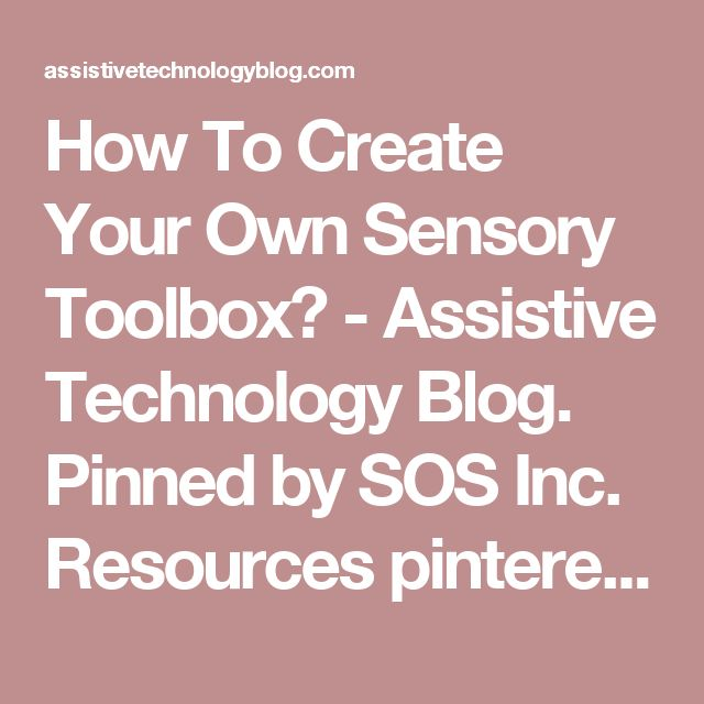How To Create Your Own Sensory Toolbox? - Assistive Technology Blog.  Pinned by Staffing Options & Solutions, LLC SOS Resources pinterest.com/sostherapy