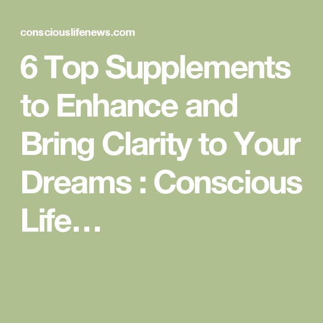 6 Top Supplements to Enhance and Bring Clarity to Your Dreams : Conscious Life…