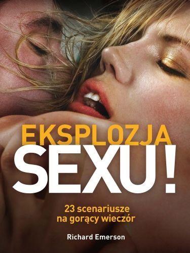 Eksplozja sexu! 23 scenariusze na gorący wieczór / Richard Emerson   Eksplozja sexu zawiera bogato ilustrowane zdjęciami opisy, pokazujące jak płynnie przejść z jednej pozycji do następnej. Skupiając się na zapewnieniu różnorodności, opisuje 23 scenariusze na gorący wieczór - te pozycje doprowadzą was krok po kroku do niesamowitych orgazmów.