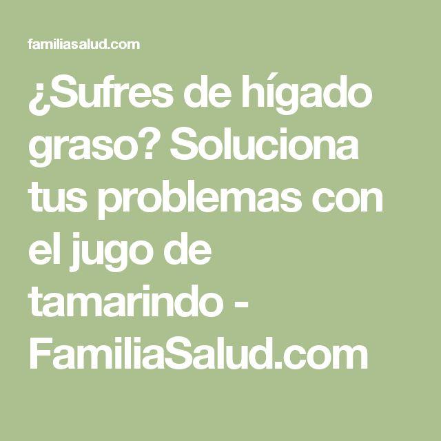 ¿Sufres de hígado graso? Soluciona tus problemas con el jugo de tamarindo - FamiliaSalud.com