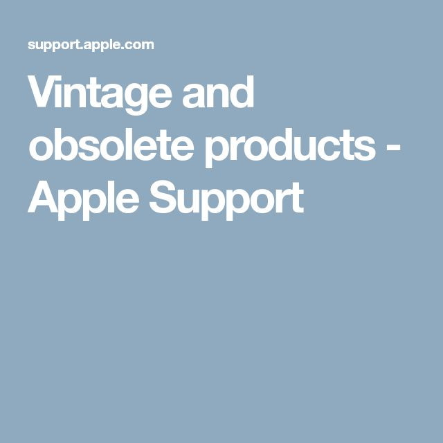 Vintage and obsolete products - Apple Support