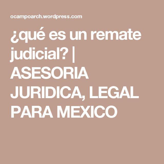 ¿qué es un remate judicial? | ASESORIA JURIDICA, LEGAL PARA MEXICO