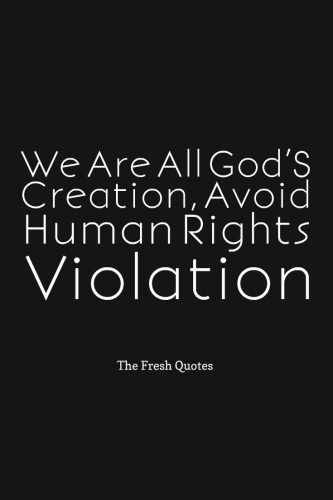We Are All God S Creation Avoid Human Rights Violation Human Rights Quotes Human Rights Slogans Human Rights