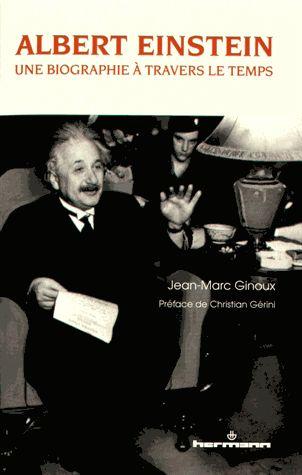 Albert Einstein : une biographie à travers le temps /      Jean-Marc Ginoux ; préface de Christian Gérini. http://scd.summon.serialssolutions.com/search?s.q=isbn:(9782705691059)