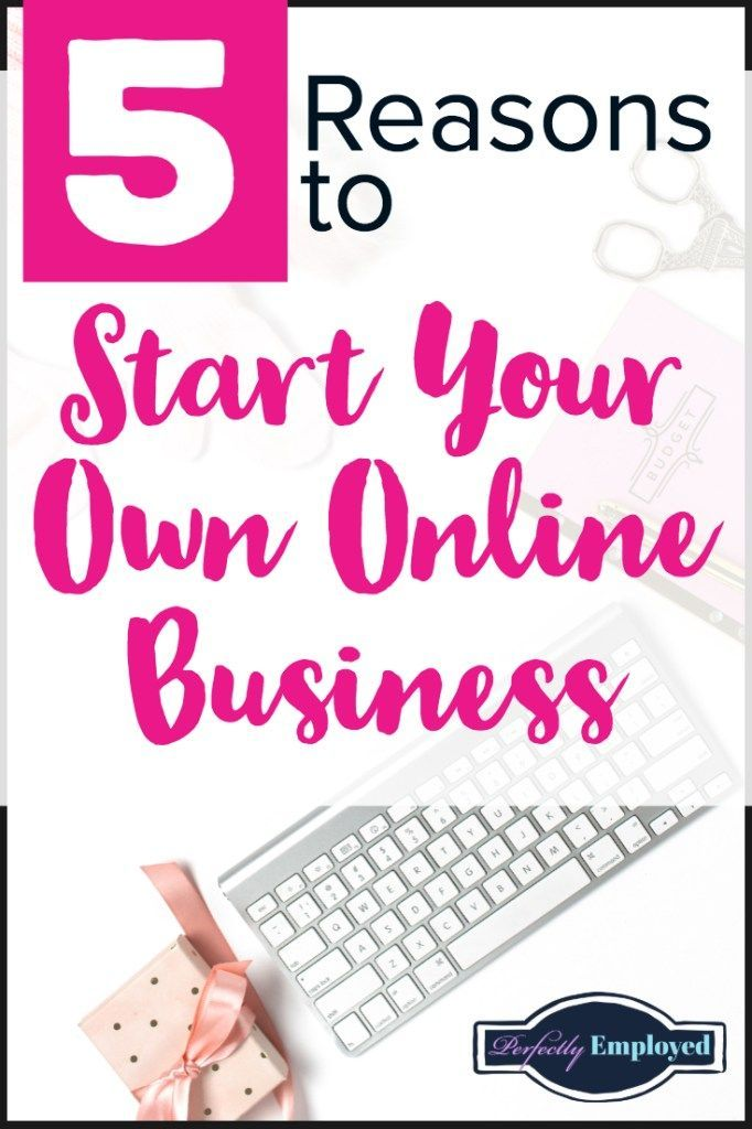 Reasons To Start Your Own Online Business Perfectly Employed Online Business Pinterest For Business Internet Business