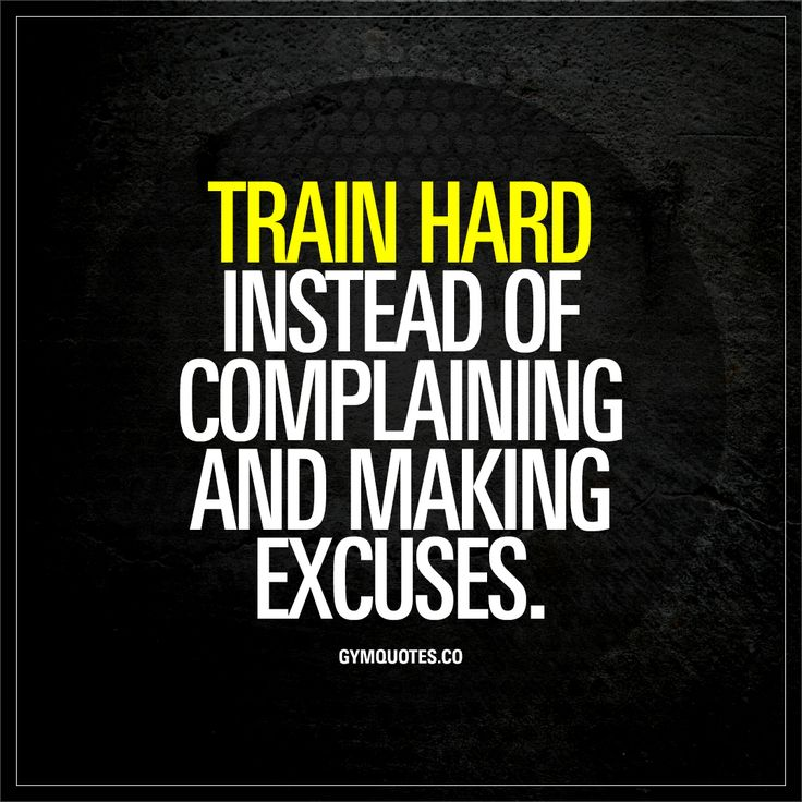 Train hard instead of complaining and making excuses. | #always #justdoit #trainhard #noexcuses www.gymquotes.co