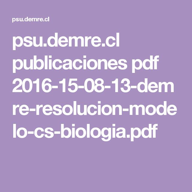 psu.demre.cl publicaciones pdf 2016-15-08-13-demre-resolucion-modelo-cs-biologia.pdf